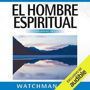 El Hombre Espiritual – Watchman Nee [Narrado por Juan Magraner] [Audiolibro] [Español]