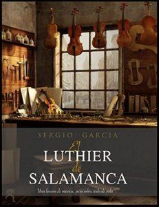 El Luthier de Salamanca: Una lección de música pero sobre todo de vida – Sergio Garcia Rodrigo, José María Hernández [ePub & Kindle]