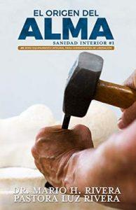 El Origen Del Alma: Sanidad Interior. Parte 1 (Equipamiento Integral Para Combatientes de Liberación nº 5) – Mario Rivera, Luz Rivera [ePub & Kindle]