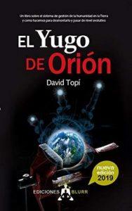 El Yugo de Orión – 2019: Un libro sobre el sistema de gestión de la humanidad en la Tierra (Infinite nº 3) – David Topí [ePub & Kindle]
