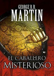 El caballero misterioso (Cuentos de Dunk y Egg: El caballero de los Siete Reinos 3) – George R.R. Martin [ePub & Kindle]