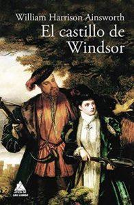 El castillo de Windsor (Ático Clásicos nº 7) – William Harrison Ainsworth, Joan Eloi Roca [ePub & Kindle]