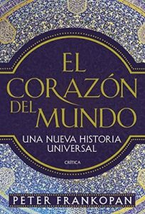 El corazón del mundo: Una nueva historia universal – Peter Frankopan, Luis Noriega [ePub & Kindle]
