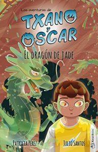 El dragón de jade: Libro infantil ilustrado (7-12 años) (Las aventuras de Txano y Óscar nº 3) – Julio Santos, Patricia Pérez Redondo [ePub & Kindle]