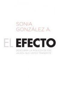 El efecto: Descubra la riqueza de ese? algo? que usted transmite – Sonia González A. [ePub & Kindle]