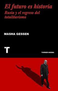 El futuro es historia: Rusia y el regreso del totalitarismo (Noema) – Masha Gessen, José Adrián Vitier [ePub & Kindle]
