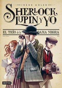 El trío de la Dama Negra: Sherlock, Lupin y yo 1 – Irene Adler, Miguel García [ePub & Kindle]