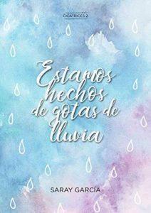 Estamos hechos de gotas de lluvia (Cicatrices nº 2) – Saray García [ePub & Kindle]