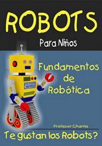 Fundamentos de Robótica (Robots Para Niños nº 1) – Profesor Charria [ePub & Kindle]