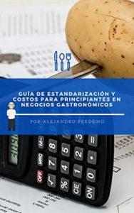 Guía de Estandarización y Costos para Principiantes en Negocios Gastronómicos (Guía Para Principiantes En Negocios Gastronomicos nº 1) – Alejandro Perdomo [ePub, Kindle & PDF]