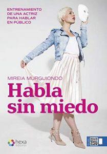 Habla sin miedo: Entrenamiento de una actriz para hablar en público – Mireia Murguiondo [ePub & Kindle]