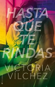 Hasta que te rindas – Victoria Vilchez [ePub & Kindle]