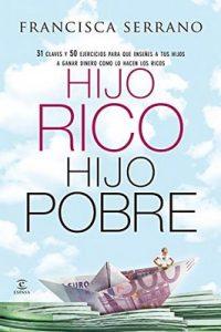 Hijo rico, hijo pobre: 31 claves y 50 ejercicios para que enseñes a tus hijos a ganar dinero como lo hacen los ricos – Francisca Serrano Ruiz [ePub & Kindle]