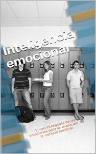Inteligencia emocional: El uso inteligente de las emociones para la evolucion de la corteza cerebral – Juan Diego Siguenza Rojas [ePub & Kindle]