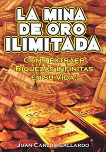 La mina de oro ilimitada: Como Extraer Riquezas Infinitas en su Vida! – Juan Carlos Gallardo, Maestro Fenix, Luis de Oliveira [ePub & Kindle]