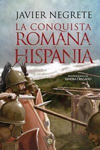 La conquista romana de Hispania (Historia) – Javier Negrete, Sandra Delgado [ePub & Kindle]