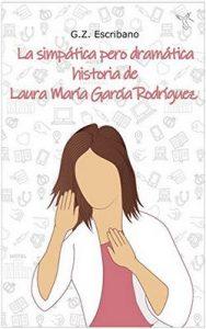 La simpática pero dramática historia de Laura María García Rodríguez – G.Z. Escribano [ePub & Kindle]
