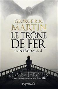 Le Trône de Fer – L'Intégrale 5 (Tomes 13 à 15): Le Bûcher d'un roi – Les Dragons de Meereen – Une danse avec les dragons (Fantasy) – George R.R. Martin, Patrick Marcel [ePub & Kindle] [French]