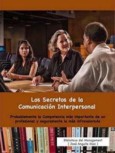 Los Secretos de la Comunicación Interpersonal: Probablemente la Competencia más importante de un profesional y seguramente la más infravalorada (Biblioteca del Managment nº 1) – José Anguita Diez [Kindle & PDF]