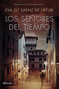 Los señores del tiempo: Trilogía de la ciudad blanca – Eva García Sáenz de Urturi [ePub & Kindle]