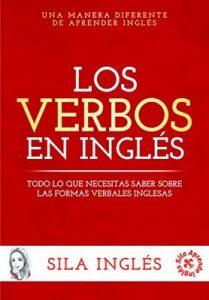 Los verbos en inglés: Todo lo que necesitas saber sobre las formas verbales inglesas – Sila Inglés [ePub & Kindle]