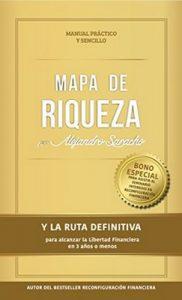 Mapa de Riqueza: Y la ruta definitiva para alcanzar la Libertad Financiera en 3 años o menos – Alejandro Saracho [ePub & Kindle]