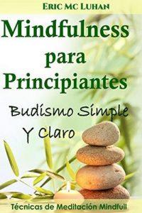 Mindfulness para Principiantes: Budismo Simple y Claro – Eric Mc Luhan [ePub & Kindle]