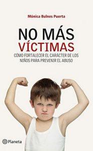 No más víctimas: Cómo fortalecer el carácter de los niños para prevenir el abuso – Mónica Bulnes Puerta [ePub & Kindle]