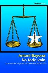 No todo vale: La mirada de un jurista a las entrañas del procés – Antoni Bayona [ePub & Kindle]