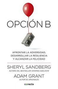 Opción B: Afrontar la adversidad, desarrollar la resiliencia y alcanzar la felicidad – Sheryl Sandberg, Adam Grant [ePub & Kindle]