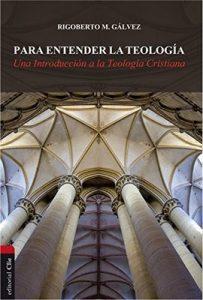 Para entender la teología: Una introducción a la teología cristiana – Rigoberto M. Gálvez Alvarado [ePub & Kindle]