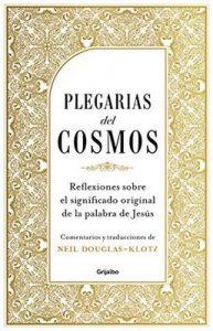 Plegarias del cosmos: Reflexiones sobre el significado original de la palabra de Jesús – Neil Douglas-Klotz [ePub & Kindle]