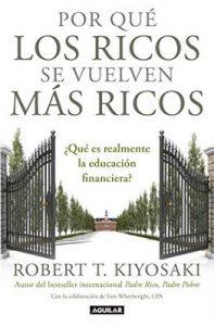 Por qué los ricos se vuelven más ricos: ¿Qué es realmente la educación financiera? – Robert T. Kiyosaki [ePub & Kindle]