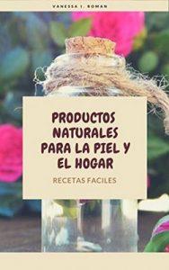 Productos naturales para la piel y el hogar: Recetas Faciles – Vanessa I Roman Santiago [ePub & Kindle]