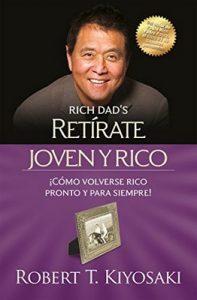 Retírate joven y rico ¡Cómo volverse rico pronto y para siempre! – Robert T. Kiyosaki [ePub & Kindle]