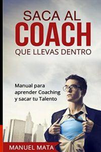 Saca al coach que llevas dentro: Manual para aprender Coaching y sacar tu Talento – Manuel Mata [ePub & Kindle]