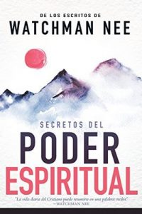 Secretos del poder espiritual: De los escritos de Watchman Nee – Watchman Nee [ePub & Kindle]