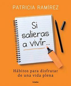 Si salieras a vivir…: Hábitos para disfrutar de una vida plena – Patricia Ramírez [ePub & Kindle]