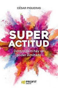 Superactitud: Dentro de ti hay un poder ilimitado – César Piqueras [ePub & Kindle]