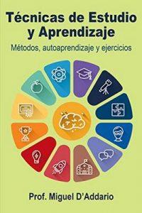 Técnicas de Estudio y Aprendizaje: Métodos, autoaprendizaje y ejercicios – Miguel D'Addario [ePub & Kindle]