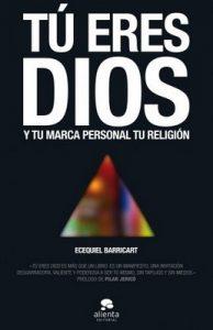 Tú eres Dios: Y tu marca personal tu religión – Ecequiel Barricart Subiza [ePub & Kindle]
