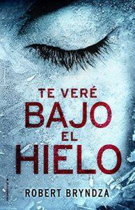 Te veré bajo el hielo (Criminal) – Robert Bryndza, Santiago Del Rey [ePub & Kindle]