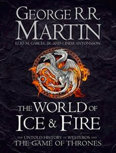 The World of Ice & Fire: The Untold History of Westeros and the Game of Thrones (A Song of Ice and Fire) – George R. R. Martin, Elio Garcia, Linda Antonsson [ePub & Kindle] [English]