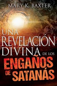 Una revelación divina de los engaños de Satanás – Mary K. Baxter [ePub & Kindle]