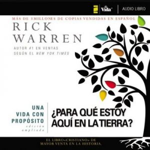 Una vida con propósito: ¿Para qué estoy aquí en la tierra? – Rick Warren [Narrado por José Luis Orozco] [Audiolibro] [Español]