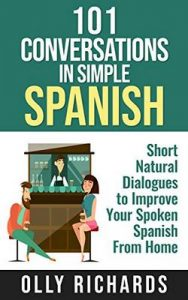 101 Conversations in Simple Spanish: Short Natural Dialogues to Boost Your Confidence & Improve Your Spoken Spanish – Olly Richards [ePub & Kindle]