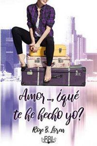 Amor…, ¿qué te he hecho yo? –  Rose B. Loren, Vallerie Miller, Violeta Triviño [ePub & Kindle]