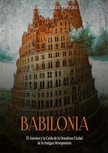 Babilonia: El Ascenso y la Caída de la Grandiosa Ciudad de la Antigua Mesopotamia – Charles River Editors [ePub & Kindle]