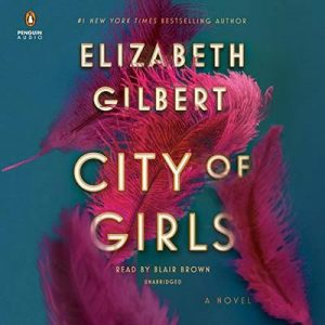 City of Girls, A Novel – Elizabeth Gilbert [Narrado por Blair Brown] [Audiolibro] [English]