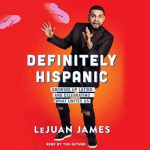 Definitely Hispanic: Essays on Growing Up Latino and Celebrating What Unites Us – LeJuan James [Narrado por LeJuan James] [Audiolibro] [English-Español]